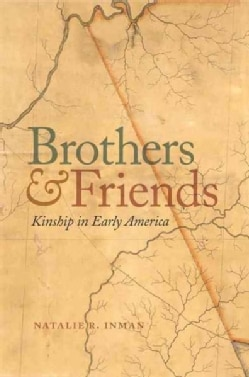 Brothers and Friends: Kinship in Early America (Hardcover)