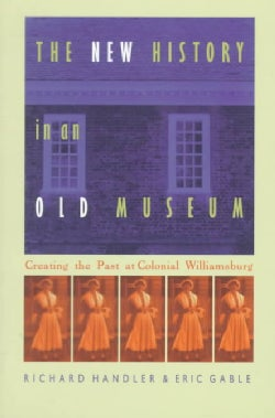 The New History in an Old Museum: Creating the Past at Colonial Williamsburg (Paperback)