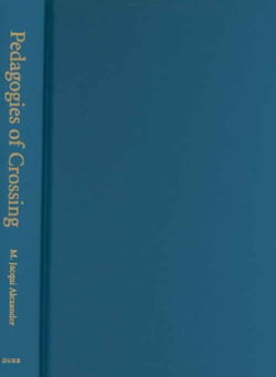 Pedagogies of Crossing: Meditations on Feminism, Sexual Politics, Memory, And the Sacred (Hardcover)