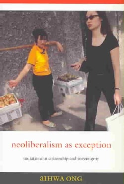 Neoliberalism As Exception: Mutations in Citizenship And Sovereignty (Paperback)