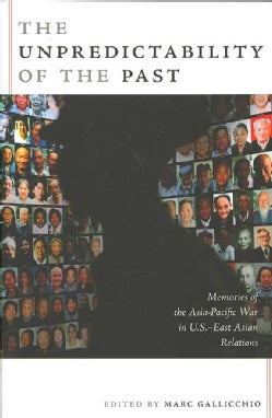 Unpredictability of the Past: Memories of the Asia-Pacific War in U.S.–East Asian Relations (Paperback)
