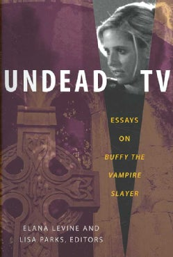 Undead TV: Essays on Buffy the Vampire Slayer (Paperback)