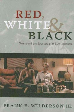 Red, White & Black: Cinema and the Structure of U.S. Antagonisms (Paperback)