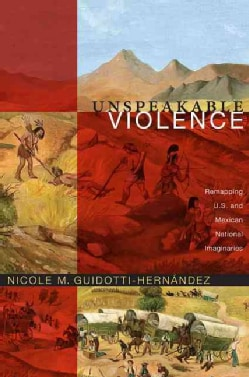 Unspeakable Violence: Remapping U.S. and Mexican National Imaginaries (Paperback)