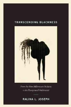 Transcending Blackness: From the New Millennium Mulatta to the Exceptional Multiracial (Paperback)
