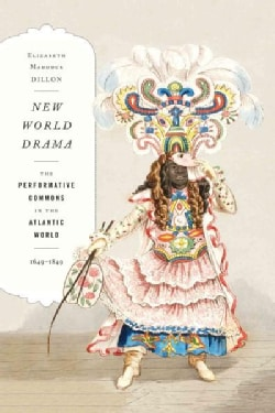 New World Drama: The Performative Commons in the Atlantic World, 1649-1849 (Paperback)