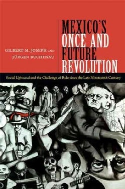 Mexico's Once and Future Revolution: Social Upheaval and the Challenge of Rule Since the Late Nineteenth Century (Hardcover)