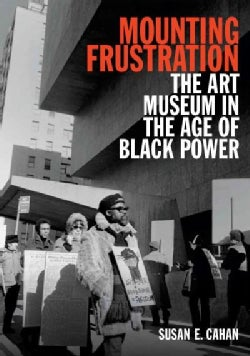 Mounting Frustration: The Art Museum in the Age of Black Power (Hardcover)