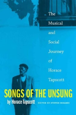 Songs of the Unsung: The Musical and Social Journey of Horace Tapscott (Paperback)