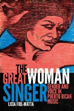 The Great Woman Singer: Gender and Voice in Puerto Rican Music (Paperback)