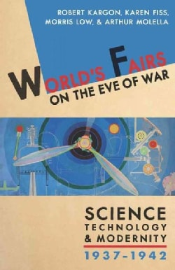 World's Fairs on the Eve of War: Science, Technology, & Modernity, 1937-1942 (Hardcover)