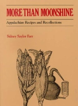 More Than Moonshine: Appalachina Recipes and Recollections (Paperback)