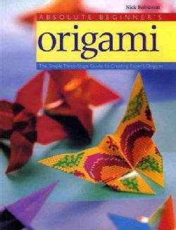 Absolute Beginners Origami: The Simple Three Stage Guide to Creating Expert Origami (Paperback)