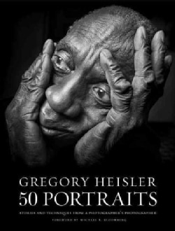 Gregory Heisler 50 Portraits: Stories and Techniques from a Photographer's Photographer (Hardcover)