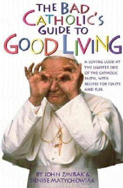 The Bad Catholic's Guide to Good Living (Paperback)