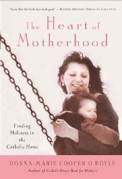The Heart of Motherhood: Finding Holiness in the Catholic Home (Paperback)