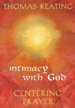 Intimacy With God: An Introduction to Centering Prayer (Paperback)