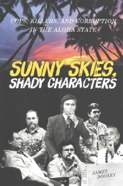 Sunny Skies, Shady Characters: Cops, Killers, and Corruption in the Aloha State (Paperback)