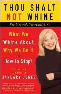 Thou Shalt Not Whine: The Eleventh Commandment: What We Whine About, Why We Do It and How to Stop (Paperback)