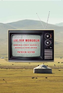 Live from Mongolia: From Wall Street Banker to Mongolian News Anchor (Paperback)