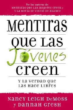 Mentiras que las Jovenes Creen y la Verdad que las Hace Libres/ Lies Young Women Believe and the Truth That Sets ... (Paperback)