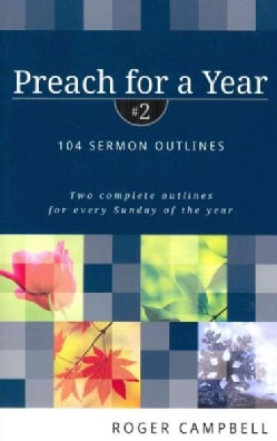Preach for a Year #2: 104 Sermon Outlines: Two Complete Outlines for Every Sunday of the Year (Paperback)