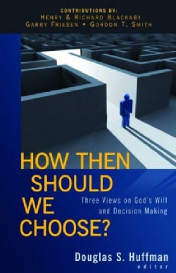 How Then Should We Choose?: Three Views on God's Will and Decision Making (Paperback)