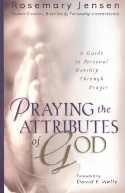 Praying the Attributes of God: A Guide to Personal Worship Through Prayer (Paperback)