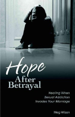 Hope After Betrayal: Healing When Sexual Addiction Invades Your Marriage (Paperback)