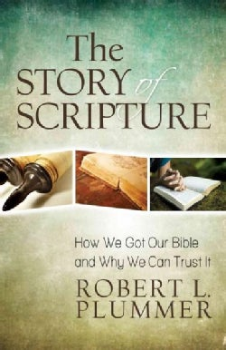 The Story of Scripture: How We Got Our Bible and Why We Can Trust It (Paperback)