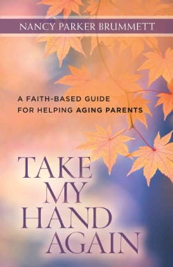Take My Hand Again: A Faith-based Guide for Helping Aging Parents (Paperback)