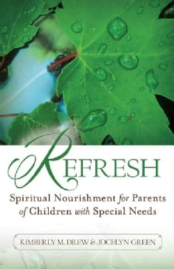 Refresh: Spiritual Nourishment for Parents of Children With Special Needs (Paperback)