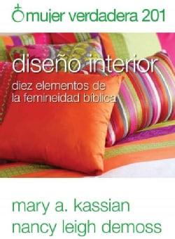 Mujer verdadera 201/ True Woman 201: Diseno interior: Diez elementos de la femineidad biblica/ Interior Design: T... (Paperback)