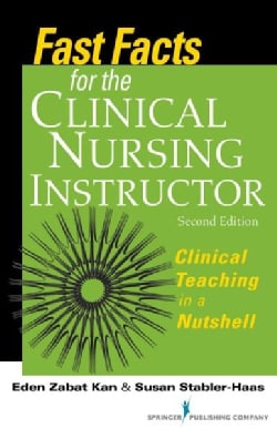 Fast Facts for the Clinical Nursing Instructor: Clinical Teaching in a Nutshell (Paperback)