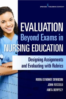 Evaluation Beyond Exams in Nursing Education: Designing Assignments and Evaluating With Rubrics (Paperback)