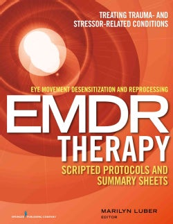 Eye Movement Desensitization and Reprocessing EMDR Therapy Scripted Protocols and Summary Sheets: Treating Trauma... (Paperback)