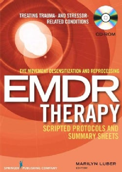 Emdr Therapy Scripted Protocols and Summary Sheets: Eye Movement Desensitization and Reprocessing (PDF Based) (CD-ROM)