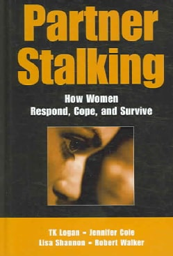 Partner Stalking: How Women Respond, Cope, And Survive (Hardcover)
