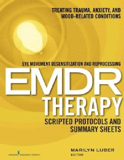 Eye Movement Desensitization and Reprocessing (Emdr) Therapy Scripted Protocols and Summary Sheets: Treating Trau... (Paperback)