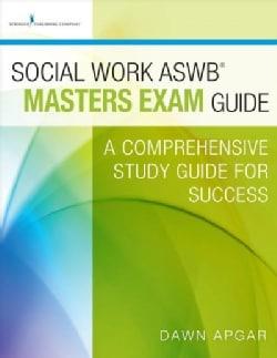Social Work ASWB Masters Exam Guide + Social Work ASWB Masters Practice Test (Paperback)