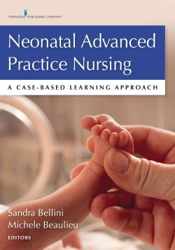 Neonatal Advanced Practice Nursing: A Case-based Learning Approach (Paperback)
