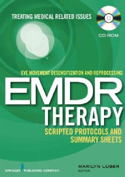 Eye Movement Desensitization and Reprocessing Scripted Protocols and Summary Sheets: Treating Medical Related Issues (CD-ROM)