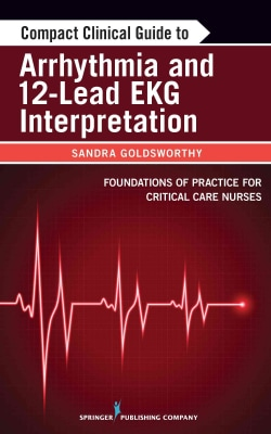 Compact Clinical Guide to Arrhythmia and 12-Lead EKG Interpretation: Foundations of Practice for Critical Care Nu... (Paperback)