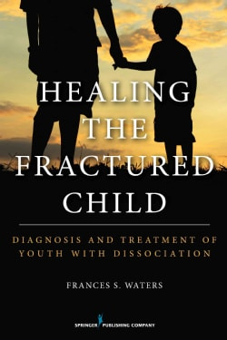 Healing the Fractured Child: Diagnosis and Treatment of Youth With Dissociation (Paperback)
