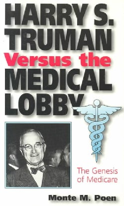 Harry S. Truman Versus the Medical Lobby: The Genesis of Medicare (Paperback)