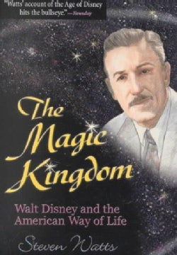 The Magic Kingdom: Walt Disney and the American Way of Life (Paperback)