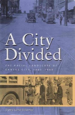 A City Divided: The Racial Landscape of Kansas City, 1900-1960 (Paperback)