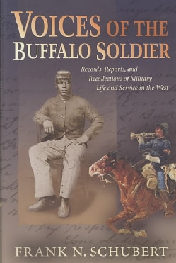 Voices of the Buffalo Soldier: Records, Reports, and Recollections of Military Life and Service in the West (Paperback)