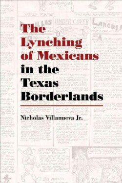 The Lynching of Mexicans in the Texas Borderlands (Hardcover)