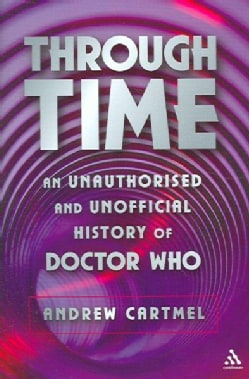 Through Time: An Unauthorised And Unofficial History of Doctor Who (Hardcover)